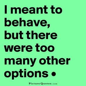 i-meant-to-behave-but-there-were-too-many-other-options-quote-1